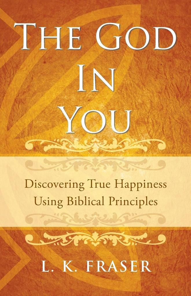 The God in You: Discovering True Happiness Using Biblical Principles.pdf