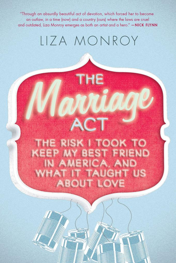 The Marriage Act: The Risk I Took to Keep My Best Friend in America... and What It Taught Us about Love.pdf