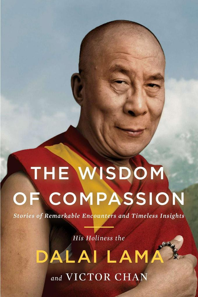 The Wisdom of Compassion: Stories of Remarkable Encounters and Timeless Insights.pdf