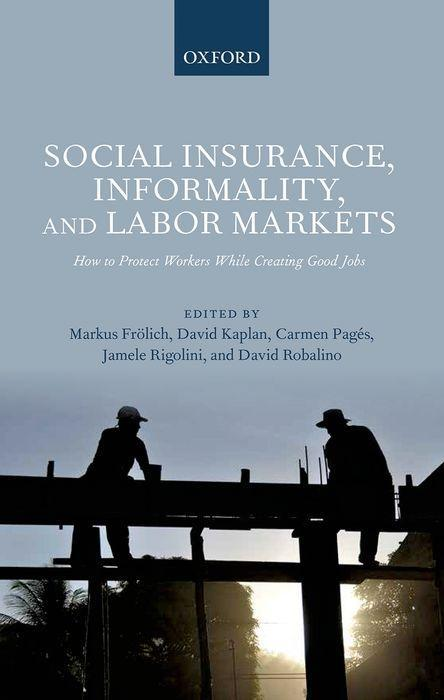 Social Insurance, Informality, and Labor Markets: How to Protect Workers While Creating Good Jobs.pdf