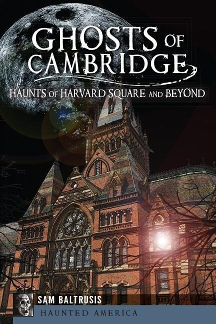 Ghosts of Cambridge: Haunts of Harvard Square and Beyond.pdf