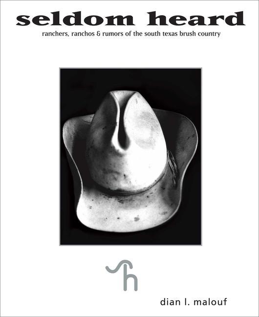 Seldom Heard: Ranchers, Ranchos & Rumors of the South Texas Brush Country.pdf