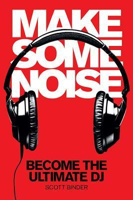 Make Some Noise: Become the Ultimate DJ [With DVD].pdf