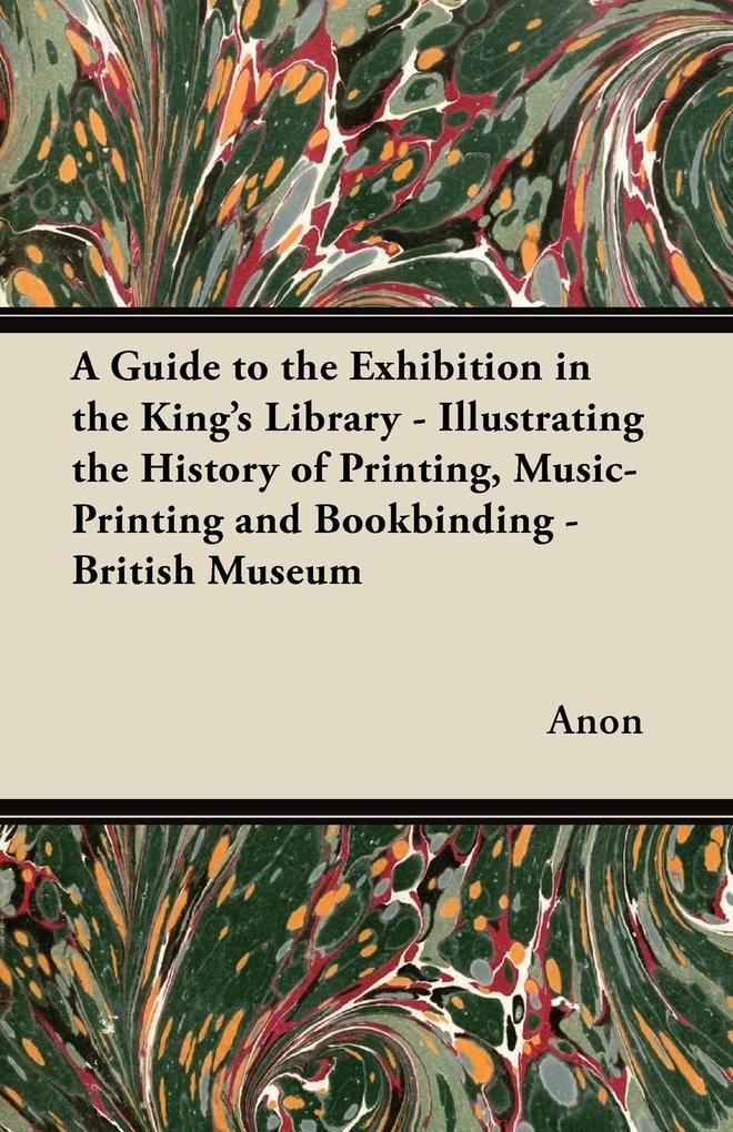 A Guide to the Exhibition in the Kings Library - Illustrating the History of Printing, Music-Printing and Bookbinding - British Museum.pdf