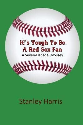 Its Tough to Be a Red Sox Fan - A Seven-Decade Odyssey.pdf