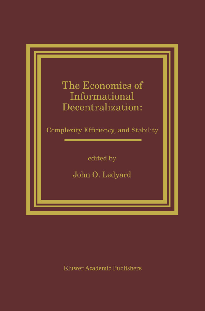 The Economics of Informational Decentralization: Complexity, Efficiency, and Stability.pdf