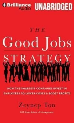 The Good Jobs Strategy: How the Smartest Companies Invest in Employees to Lower Costs & Boost Profits.pdf
