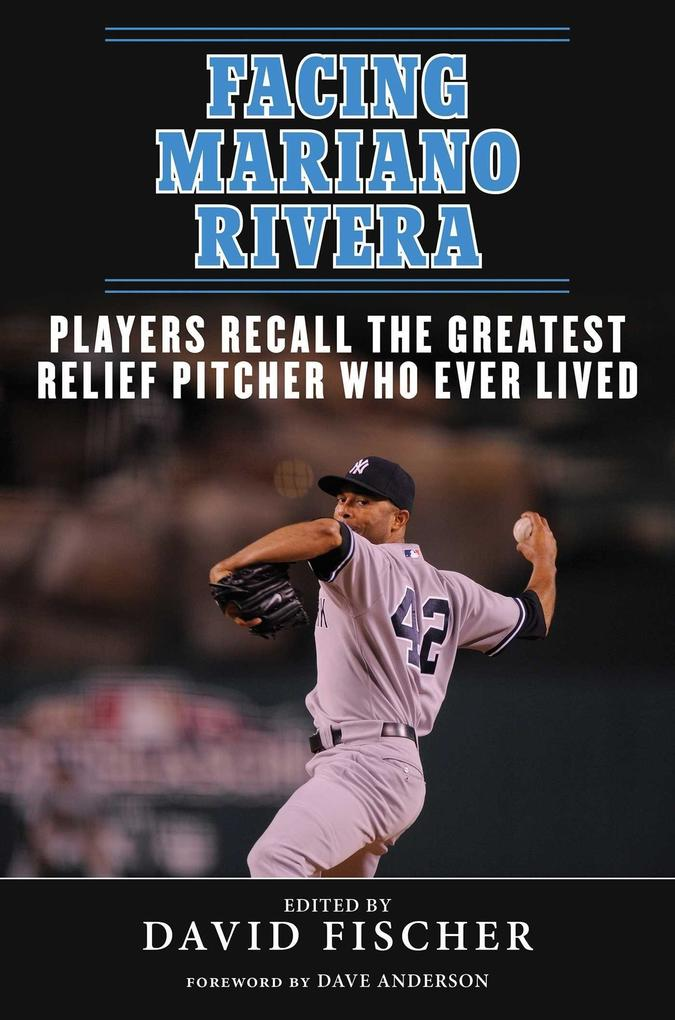 Facing Mariano Rivera: Players Recall the Greatest Relief Pitcher Who Ever Lived.pdf