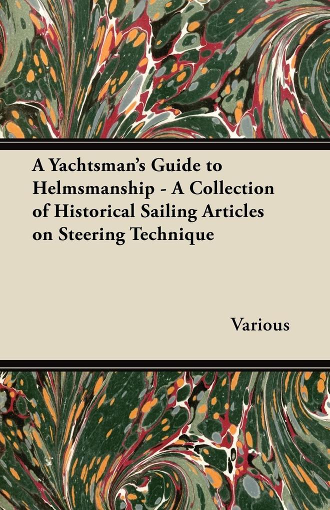 A Yachtsmans Guide to Helmsmanship - A Collection of Historical Sailing Articles on Steering Technique.pdf