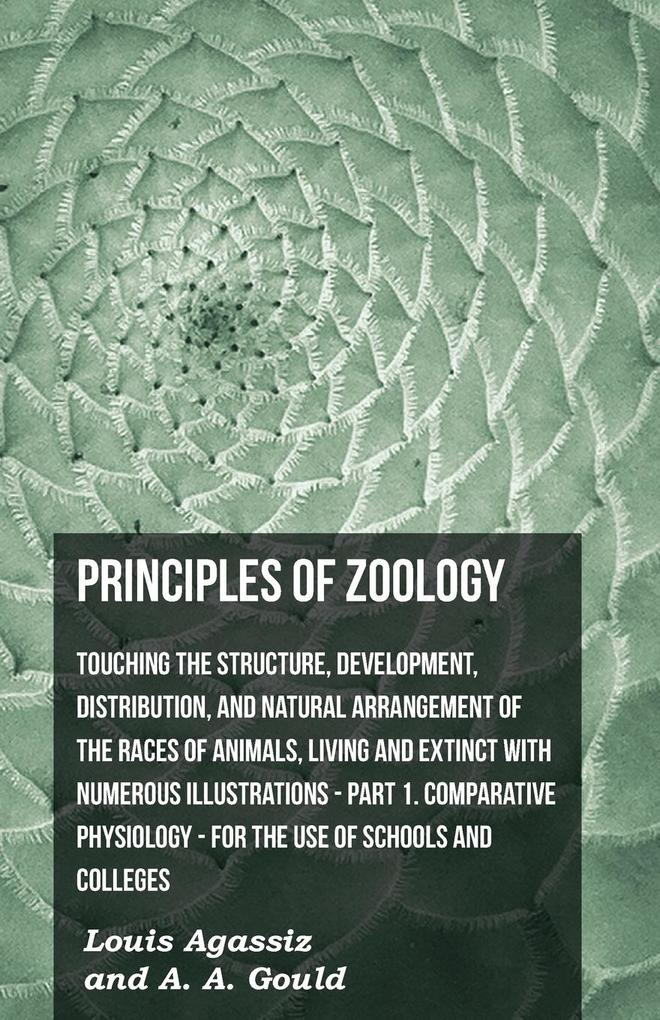 Principles of Zoology - Touching the Structure, Development, Distribution, and Natural Arrangement of the Races of Animals, Living and Extinct with NU.pdf