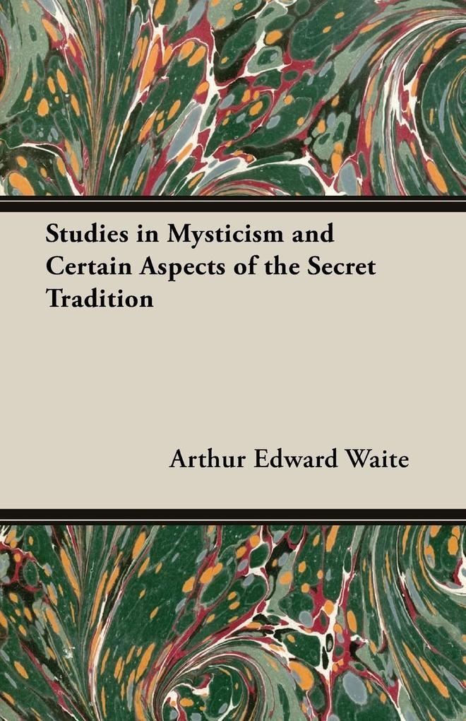 Studies in Mysticism and Certain Aspects of the Secret Tradition.pdf