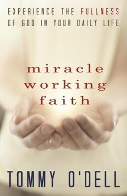 Miracle Working Faith: Experience the Fullness of God in Your Daily Life.pdf