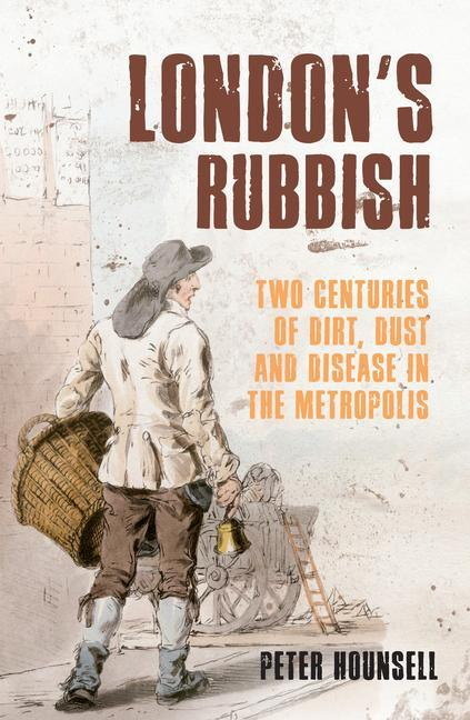 Londons Rubbish: Two Centuries of Dirt, Dust and Disease in the Metropolis.pdf