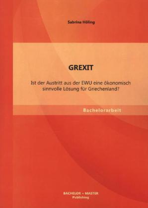 GREXIT: Ist der Austritt aus der EWU eine ökonomisch sinnvolle Lösung für Griechenland?.pdf