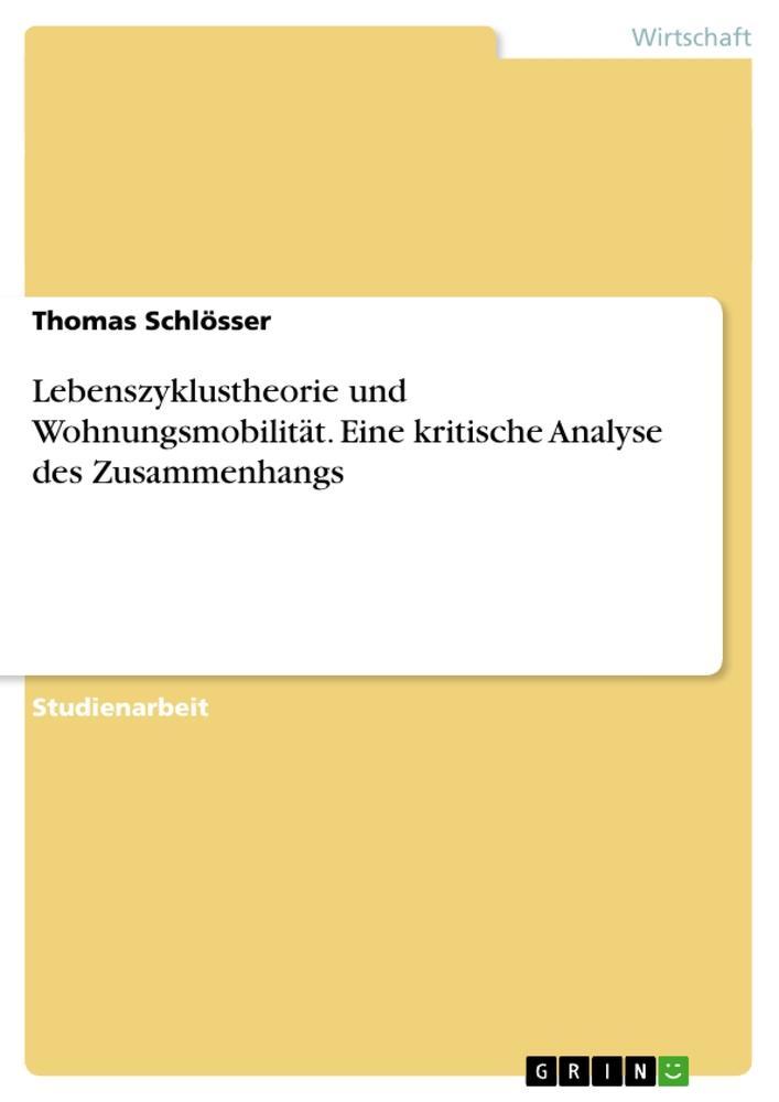 Lebenszyklustheorie und Wohnungsmobilit/u00E4t. Eine kritische Analyse des Zusammenhangs.pdf