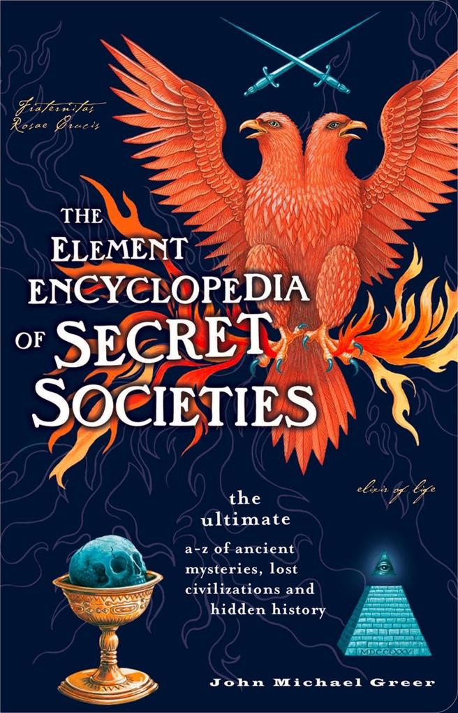 The Element Encyclopedia of Secret Societies: The Ultimate A-Z of Ancient Mysteries, Lost Civilizations and Forgotten Wisdom.pdf