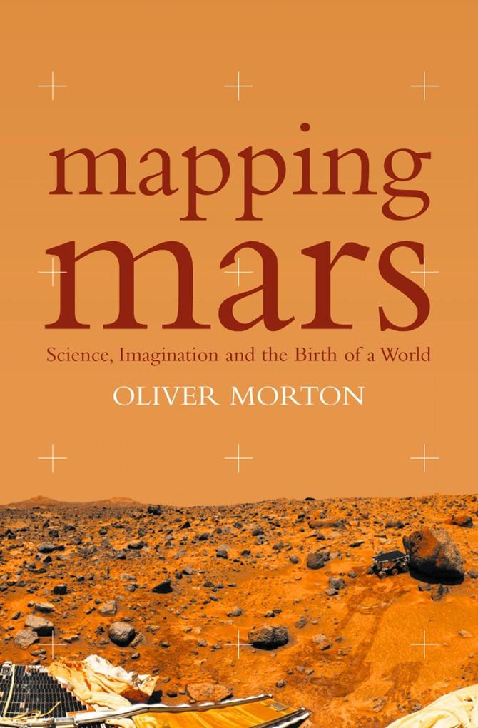 Mapping Mars: Science, Imagination and the Birth of a World (Text Only).pdf