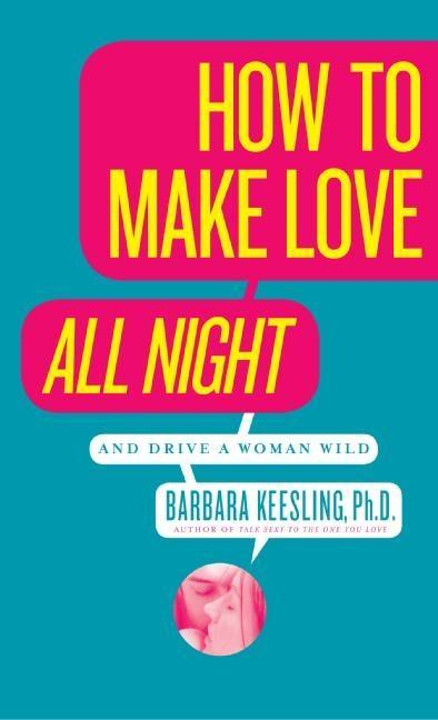 How to Make Love All Night (and Drive Your Woman Wild).pdf