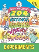 Janice VanCleave's 204 Sticky, Gloppy, Wacky, and Wonderful Experiments