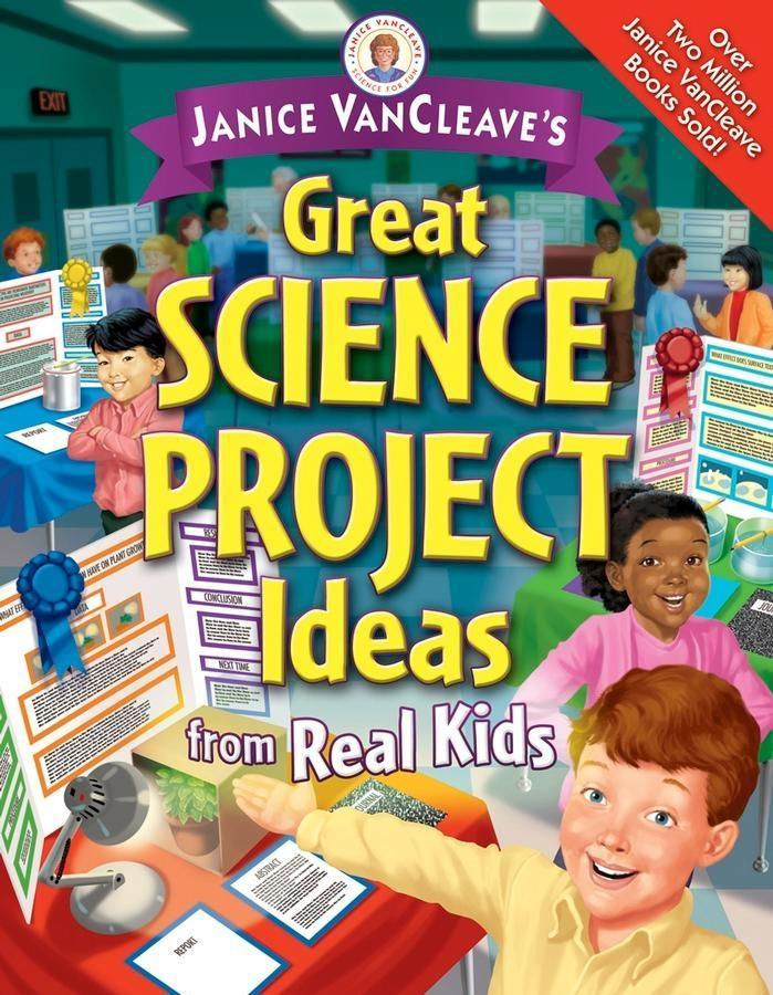 Janice VanCleaves Great Science Project Ideas from Real Kids.pdf