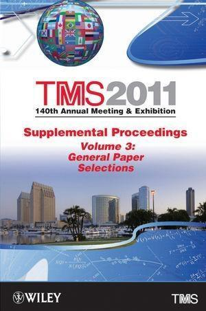 TMS 2011 140th Annual Meeting and Exhibition, Supplemental Proceedings, Volume 3, General Paper Selections.pdf