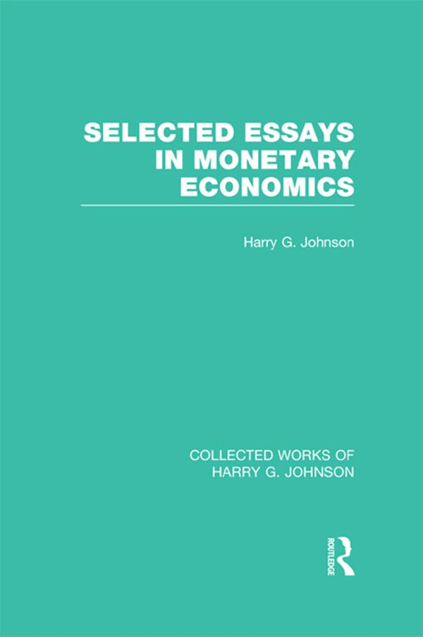 Selected Essays in Monetary Economics (Collected Works of Harry Johnson).pdf