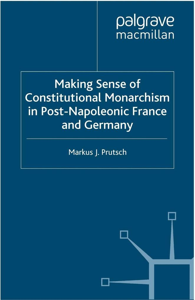 Making Sense of Constitutional Monarchism in Post-Napoleonic France and Germany.pdf