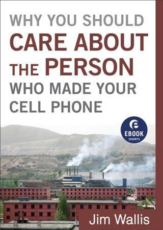 Why You Should Care about the Person Who Made Your Cell Phone (Ebook Shorts).pdf