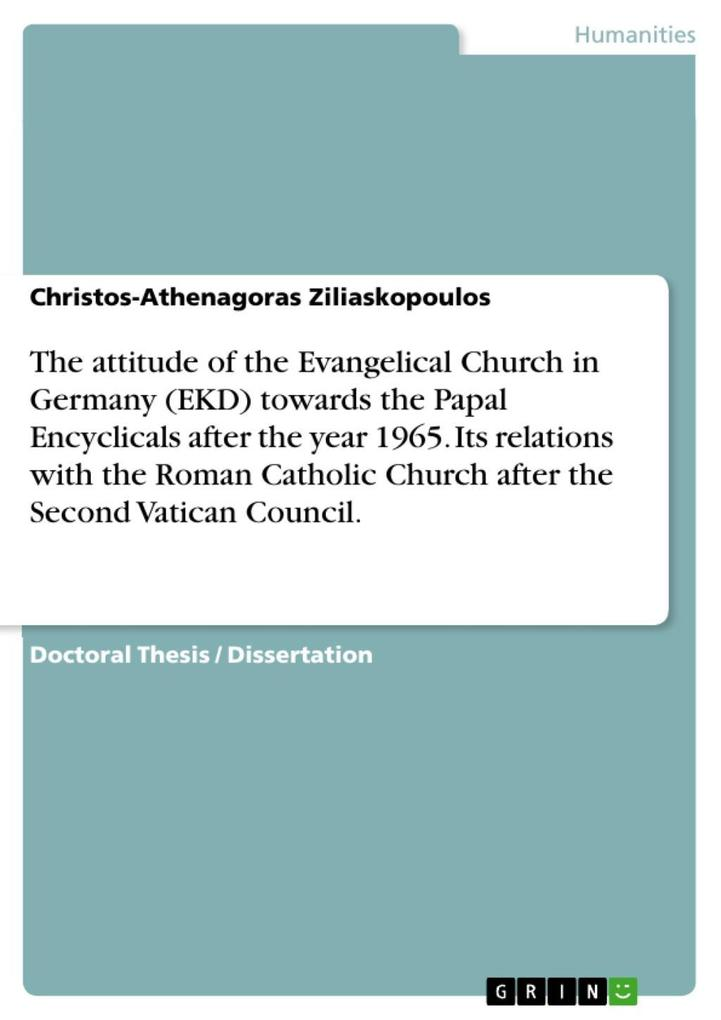 The attitude of the Evangelical Church in Germany (EKD) towards the Papal Encyclicals after the year 1965. Its relations with the Roman Catholic Church after the Second Vatican Council. als eBook epub