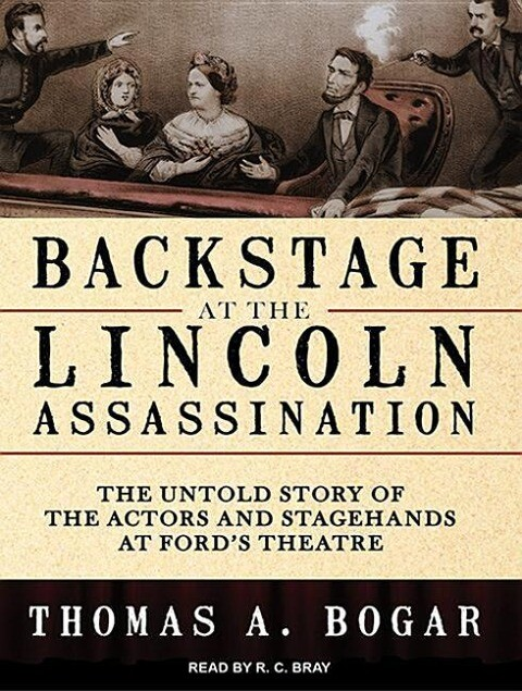 Backstage at the Lincoln Assassination: The Untold Story of the Actors and Stagehands at Fords Theatre.pdf