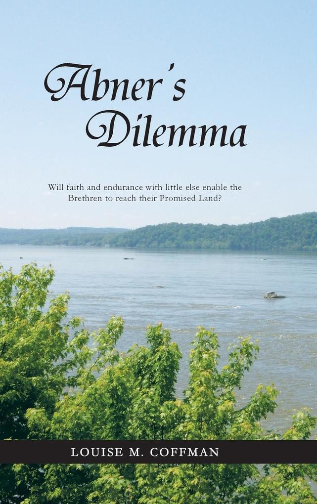 Abners Dilemma: Will Faith and Endurance with Little Else Enable the Brethren to Reach Their Promised Land?.pdf
