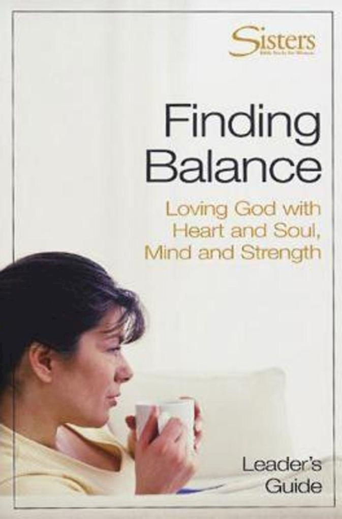 Sisters: Bible Study for Women - Finding Balance Leader's Guide als eBook epub