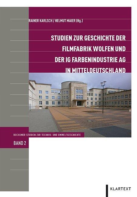 Studien zur Geschichte der Filmfabrik Wolfen und der IG Farbenindustrie AG in Mitteldeutschland.pdf