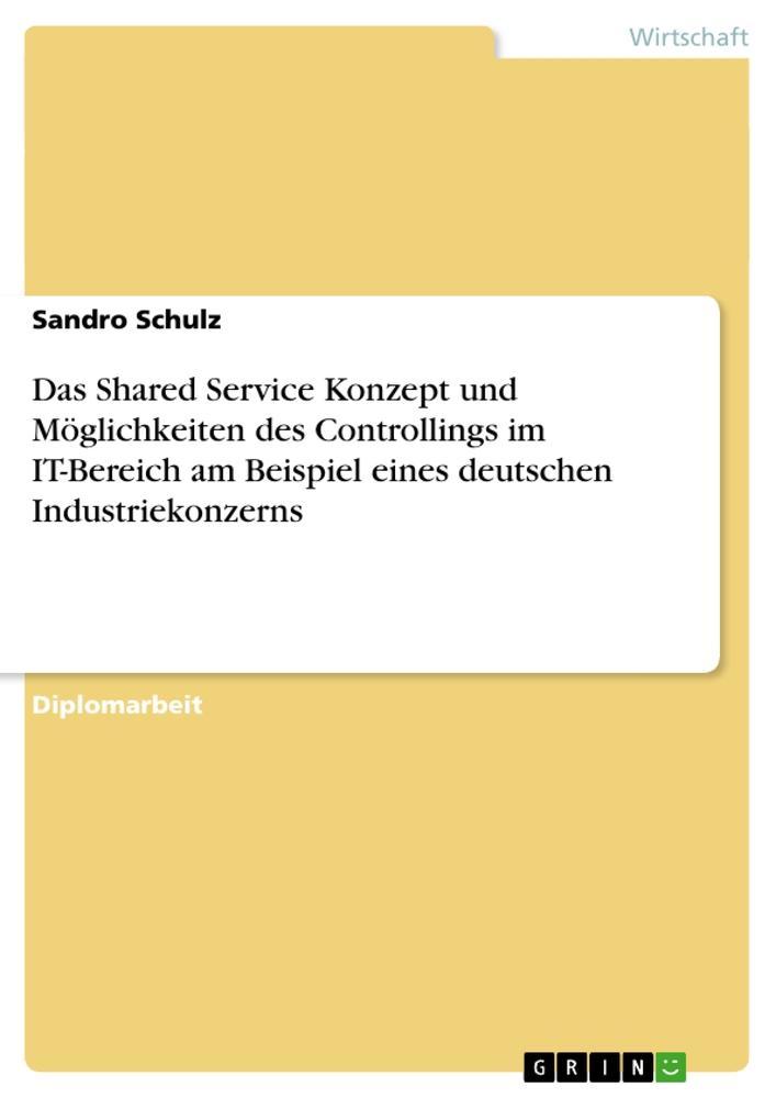 Das Shared Service Konzept und Möglichkeiten des Controllings im IT-Bereich am Beispiel eines deutschen Industriekonzerns.pdf