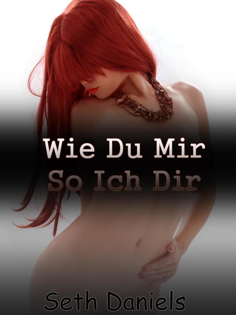 Wie Du Mir, So Ich Dir: Eine Erotic Stillzeit Fantasie.pdf