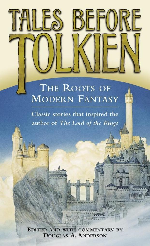 Tales Before Tolkien: The Roots of Modern Fantasy als eBook epub
