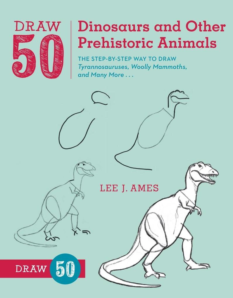 Draw 50 Dinosaurs and Other Prehistoric Animals als eBook epub