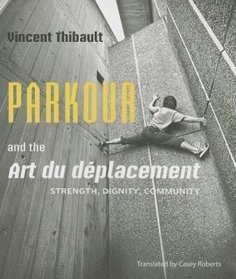 Parkour and the Art Du Déplacement: Strength, Dignity, Community.pdf