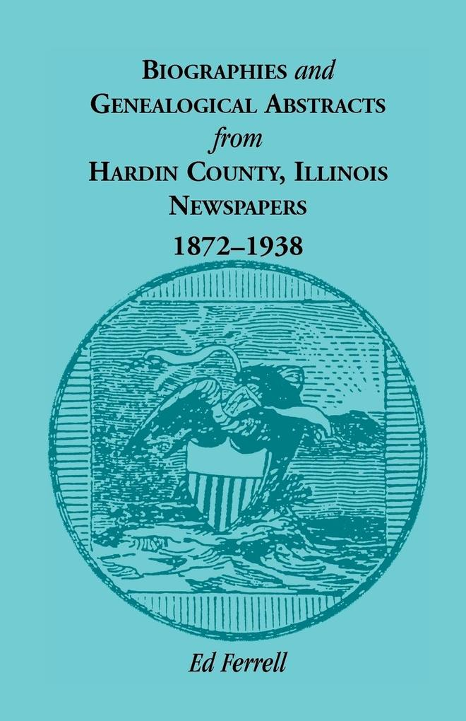 Biographics and Genealogical Abstracts from Hardin County, Illinois, Newspapers, 1872-1938.pdf
