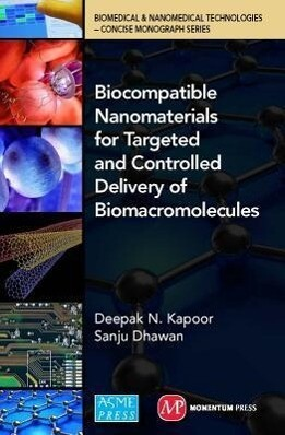 Biocompatible Nanomaterials for Targeted and Controlled Delivery of Biomacromolecules: Biomedical & Nanomedical Technologies (B&nt): Concise Monograph.pdf