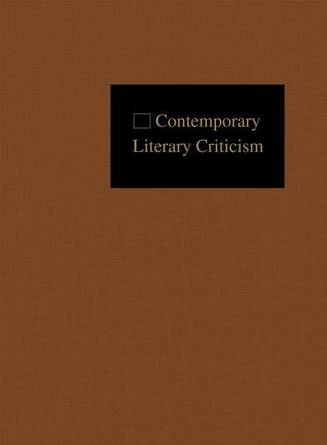 Contemporary Literary Criticism: Criticism of the Works of Todays Novelists, Poets, Playwrights, Short Story Writers, Scriptwriters, and Other Creati.pdf