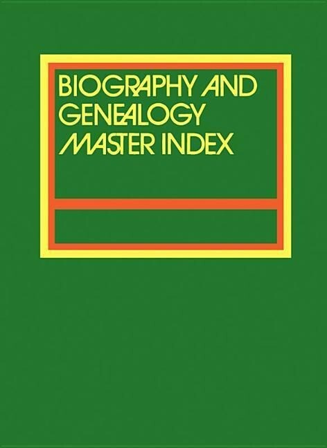 Biography and Genealogy Master Index, Part 2: A Consolidated Index to More Than 250,000 Biographical Sketches in Current and Retrospective Biographica.pdf