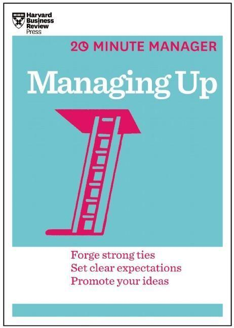 Managing Up (HBR 20-Minute Manager Series).pdf