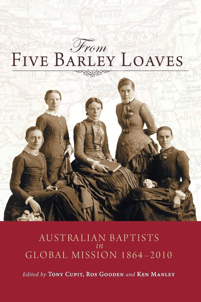 From Five Barley Loaves: Australian Baptists in Global Mission 1864 -- 2000.pdf