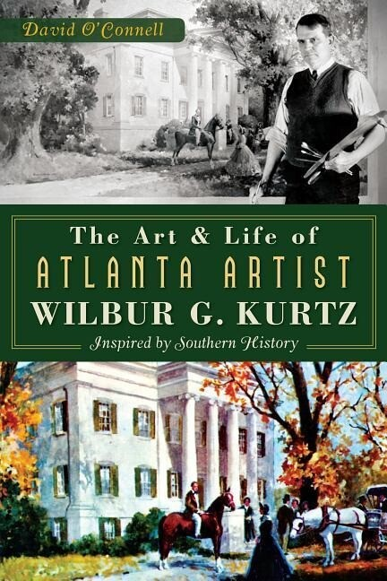 The Art and Life of Atlanta Artist Wilbur G. Kurtz: Inspired by Southern History.pdf