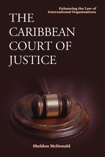 The Caribbean Court of Justice: Enhancing the Law of International Organizations.pdf