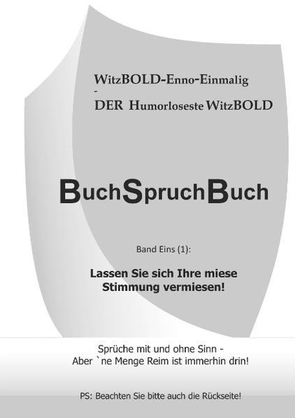 BuchSpruchBuch Band Eins (1): Lassen Sie sich Ihre miese Stimmung vermiesen!.pdf