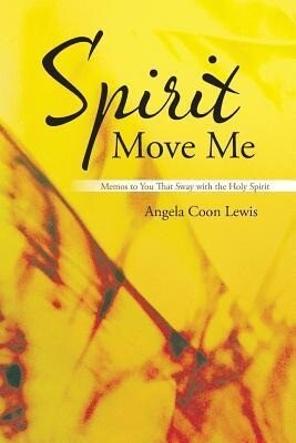 Spirit Move Me: Memos to You That Sway with the Holy Spirit.pdf