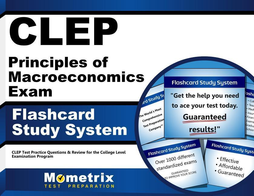 CLEP Principles of Macroeconomics Exam Flashcard Study System: CLEP Test Practice Questions & Review for the College Level Examination Program.pdf