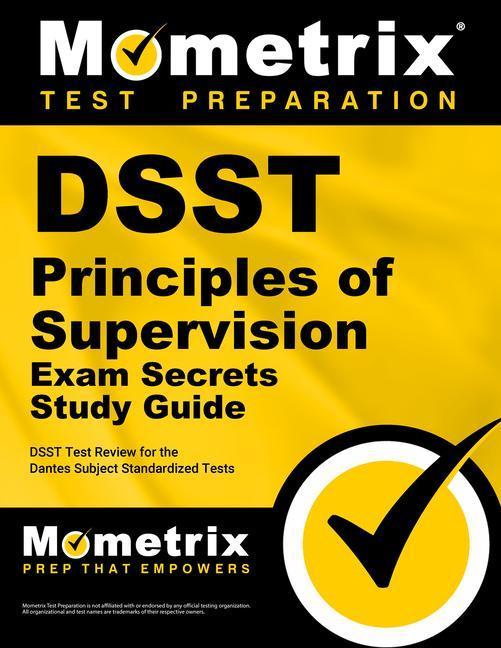 Dsst Principles of Supervision Exam Secrets Study Guide: Dsst Test Review for the Dantes Subject Standardized Tests.pdf